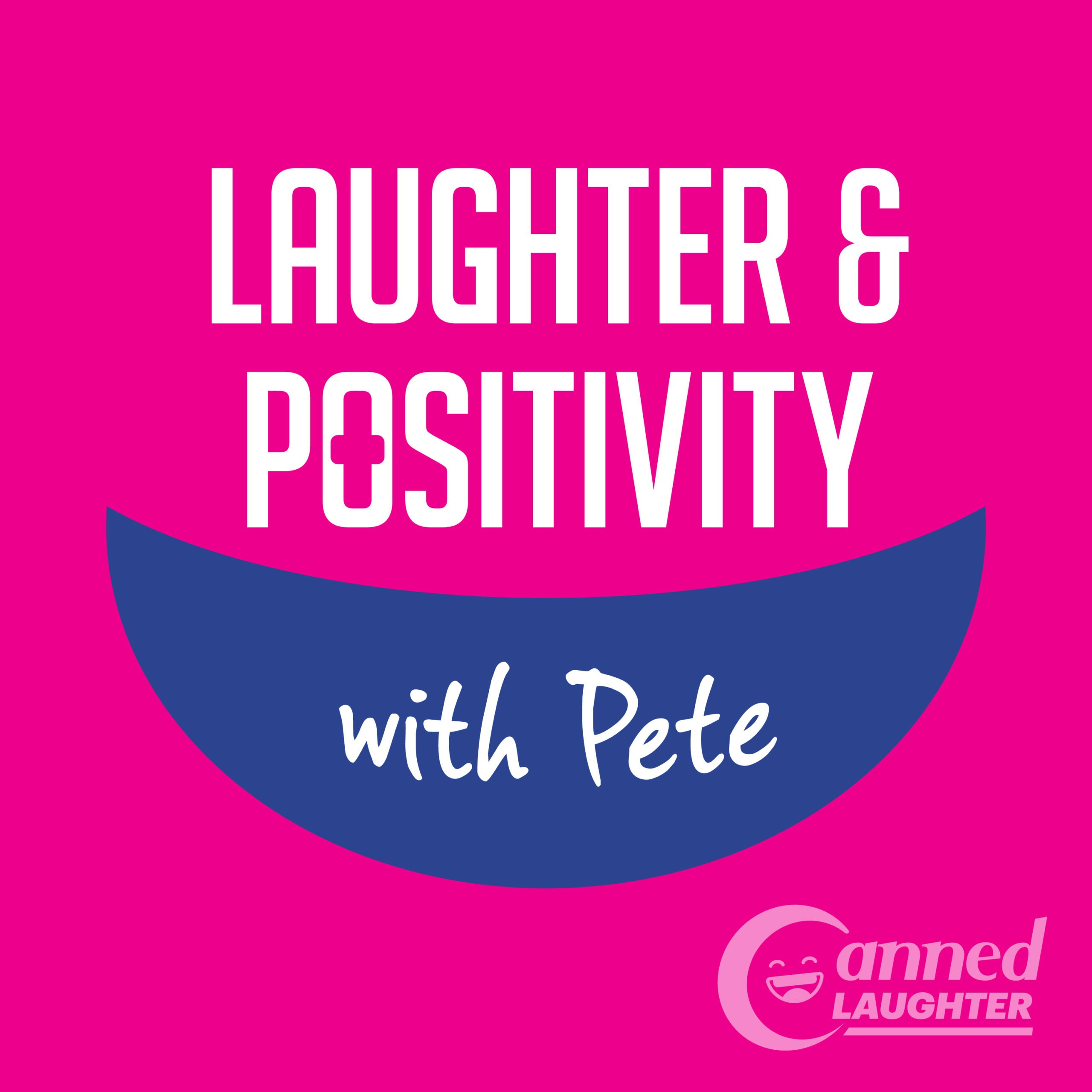 Laughter and Positivity with Pete
